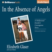 In the Absence of Angels audiobook by Elizabeth Glaser, Laura Palmer