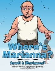 Where's Marianna? - Aundi è Marianna? ebook by Lisa Capogreco Cappuccio
