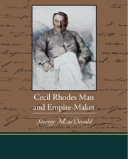 Cecil Rhodes Man and Empire-Maker ebook by Radziwill, Princess Catherine
