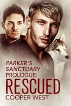 "Rescued - A ""Parker's Sanctuary"" Story ebook by Cooper West"