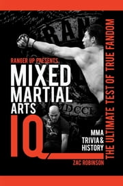 Ranger Up Presents Mixed Martial Arts IQ: The Ultimate Test of True Fandom (Volume II) ebook by Zac Robinson