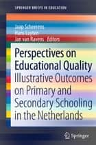 Perspectives on Educational Quality - Illustrative Outcomes on Primary and Secondary Schooling in the Netherlands ebook by Jaap Scheerens, Hans Luyten, Jan van Ravens