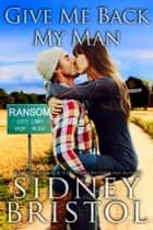 Give Me Back My Man ebook by Sidney Bristol