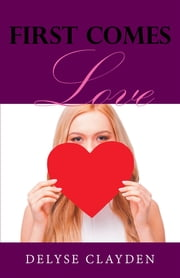 First Comes Love ebook by Delyse Clayden