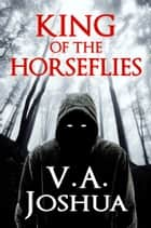 King of the Horseflies ebook by V.A. Joshua