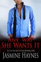 Any Way She Wants It ebook by Jasmine Haynes, Jennifer Skully