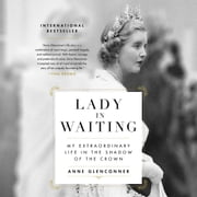 Lady in Waiting - My Extraordinary Life in the Shadow of the Crown audiobook by Anne Glenconner