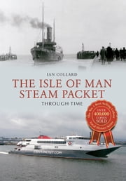 Isle of Man Steam Packet Through Time ebook by Ian Collard