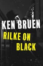Rilke on Black ebook by Ken Bruen