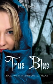 True Blue (Book Two in The Blue Crystal Trilogy) ebook by Pat Spence