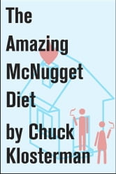 The Amazing McNugget Diet - Essays from Chuck Klosterman IV ebook by Chuck Klosterman