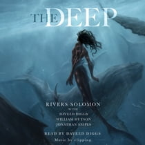 The Deep ljudbok by Rivers Solomon, Daveed Diggs, William Hutson, Jonathan Snipes, Daveed Diggs