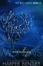 Mondays (The Wait, Book 2) ebook by Harper Bentley