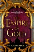 The Empire of Gold (The Daevabad Trilogy, Book 3) ebook by S. A. Chakraborty