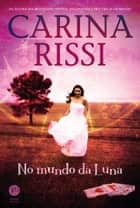 No mundo da Luna ebook by Carina Rissi
