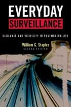 Everyday Surveillance - Vigilance and Visibility in Postmodern Life ebook by William G. Staples