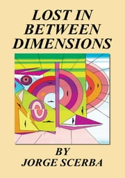Lost In Between Dimensions ebook by Jorge Scerba