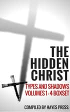 The Hidden Christ - Volumes 1-4 Box Set ebook by Hayes Press