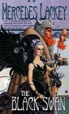 The Black Swan ebook by Mercedes Lackey