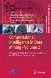 Computational Intelligence in Data Mining - Volume 2 - Proceedings of the International Conference on CIDM, 20-21 December 2014 ebook by Lakhmi C. Jain,Jyotsna Kumar Mandal,Durga Prasad Mohapatra,Behera H.S.