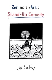Zen and the Art of Stand-Up Comedy ebook by Jay Sankey
