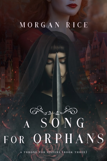 A Song for Orphans (A Throne for Sisters—Book Three) 電子書 by Morgan Rice
