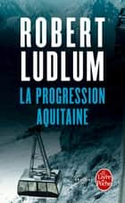 La Progression Aquitaine ebook by Robert Ludlum