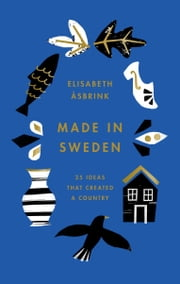 Made in Sweden - 25 ideas that created a country ebook by Elisabeth Åsbrink