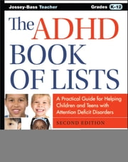 The ADHD Book of Lists - A Practical Guide for Helping Children and Teens with Attention Deficit Disorders ebook by Sandra F. Rief