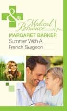 Summer With A French Surgeon (Mills & Boon Medical) ebook by Margaret Barker