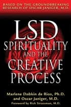 LSD, Spirituality, and the Creative Process ebook by Marlene Dobkin de Rios, Ph.D.,Oscar Janiger, M.D.,Rick Strassman, M.D.