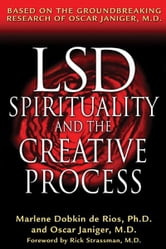 LSD, Spirituality, and the Creative Process - Based on the Groundbreaking Research of Oscar Janiger, M.D. ebook by Marlene Dobkin de Rios, Ph.D.,Oscar Janiger, M.D.