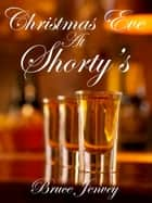 Christmas Eve At Shorty's ebook by Bruce Jenvey