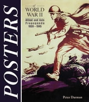 Posters of World War II: Allied and Axis Propoganda 1939 - 1945 ebook by Darman, Peter