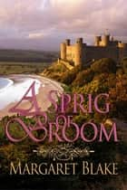 A Sprig Of Broom ebook by Margaret Blake