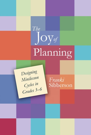 The Joy of Planning - Designing Minilesson Cycles in Grades 3-6 ebook by Franki Sibberson