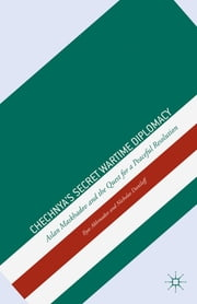 Chechnya's Secret Wartime Diplomacy - Aslan Maskhadov and the Quest for a Peaceful Resolution ebook by Ilyas Akhmadov,Nicholas Daniloff,Anatoly Semenov,Mark Kramer