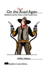 On the Clean Road Again - Biodiesel and the Future of the Family Farm ebook by Willie Nelson,Willie Nelson