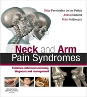 Neck and Arm Pain Syndromes - Evidence-informed Screening, Diagnosis and Management ebook by Cesar Fernandez de las Penas,Joshua Cleland,Peter A. Huijbregts