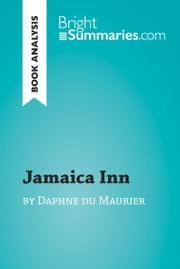 Jamaica Inn by Daphne du Maurier (Book Analysis) - Detailed Summary, Analysis and Reading Guide ebook by Bright Summaries