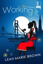 Working It ebook by Leah Marie Brown