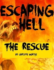 Escaping Hell - The Rescue ebook by Christie Nortje