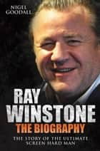 Ray Winstone The Biography - The Story of the Ultimate Screen Hard Man eBook by Nigel Goodall