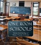 One Room Schools - Stories from the Days of 1 Room, 1 Teacher, 8 Grades ebook by