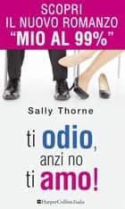 Ti odio, anzi no, ti amo! ebook by Sally Thorne