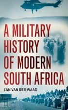 A Military History of Modern South Africa ebook by Ian van der Waag