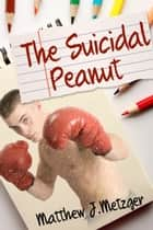 The Suicidal Peanut ebook by Matthew J. Metzger