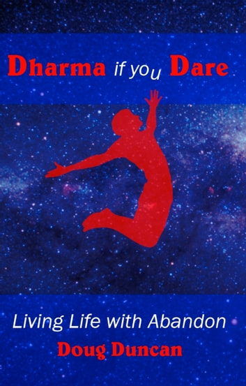 Dharma If You Dare: Living Life with Abandon ebook by Doug Duncan
