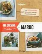 Ma cuisine made in Maroc - Lonely PLanet Solar ebook by Arlette ARNOULT, Lahcen AIT-LACHGAR, IMANE ZEKRI
