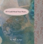 If I Could Mend Your Heart ebook by Mary Farr